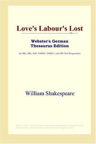 Download Love's Labour's Lost (Webster's German Thesaurus Edition)