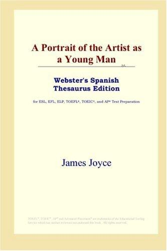 Download A Portrait of the Artist as a Young Man (Webster's Spanish Thesaurus Edition)