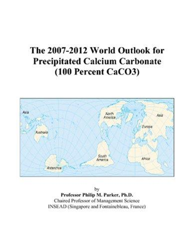 Download The 2007-2012 World Outlook for Precipitated Calcium Carbonate (100 Percent CaCO3)