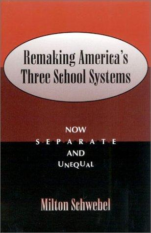 Remaking America's Three School Systems