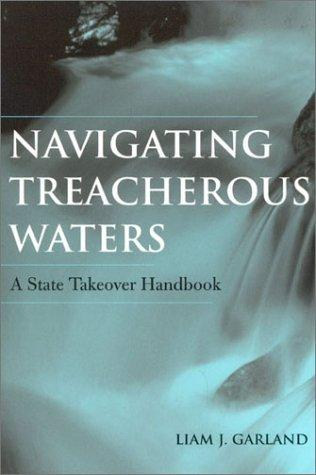 Navigating Treacherous Waters: A State Takeover Handbook, Garland, Liam J.; Liam Garland
