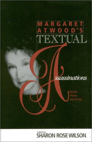 MARGARET ATWOOD S TEXTUAL ASSASSINATIONS