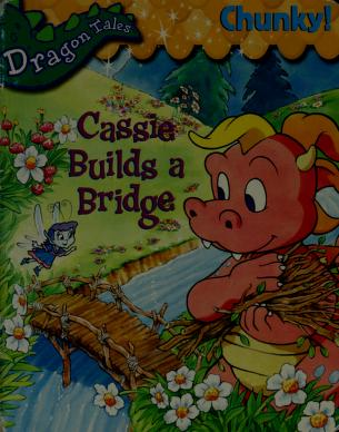 Cover of: Cassie Builds a Bridge (Dragon Tales) | Elizabeth Clasing