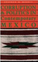 Corruption & politics in contemporary Mexico by Stephen D. Morris