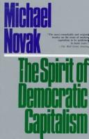 The spirit of democratic capitalism by Novak, Michael.