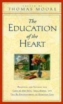 The education of the heart by edited by Thomas Moore.