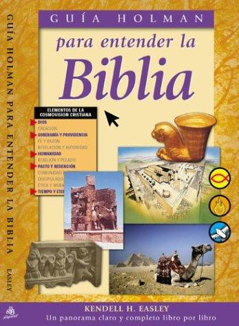 Guia Holman Para Entender LA Biblia / Holman Guide To Understanding The Bible by Kendell H. Easley