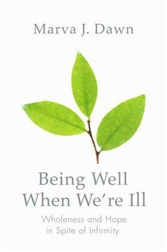 Being well when we're ill by Marva J. Dawn
