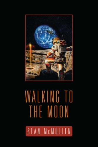 Walking To The Moon by Sean McMullen