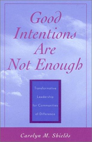 Good Intentions Are Not Enough by Carolyn M. Shields