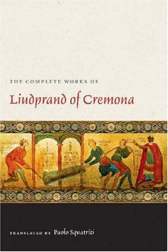 The Complete Works of Liudprand of Cremona (Medieval Texts in Translation) by Paolo Squatriti