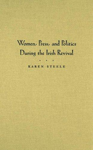 Women, Press, and Politics During the Irish Revival (Irish Studies) by Karen Steele