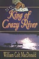 King of Crazy River by William Colt MacDonald